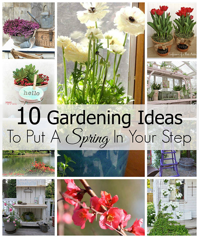 Ten inspiring gardening ideas for spring to get you in the mood for planting! It's never too early to dream!