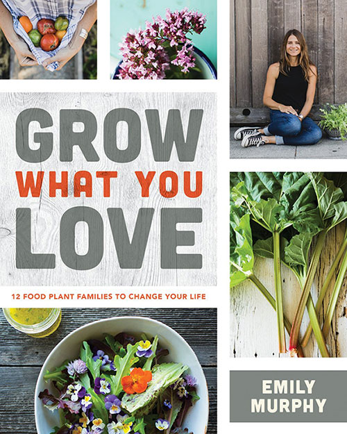 Grow What You Love gardening book by Emily Murphy